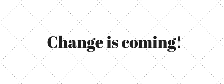 Change is coming!